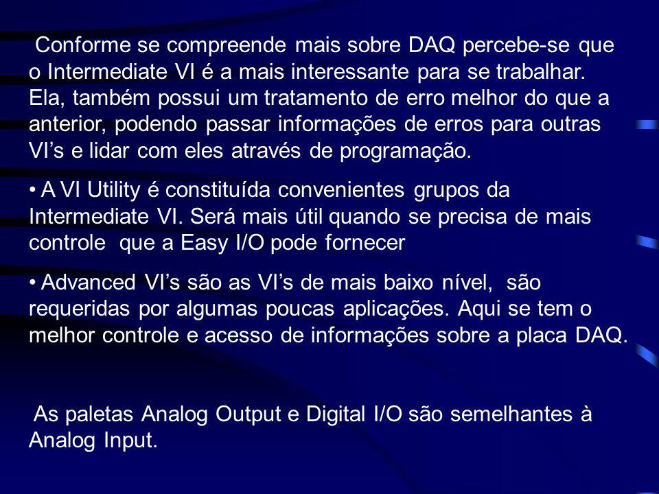 Conforme se compreende mais sobre DAQ percebe-se que o Intermediate VI é a mais interessante para se trabalhar. Ela, também possui um tratamento de er