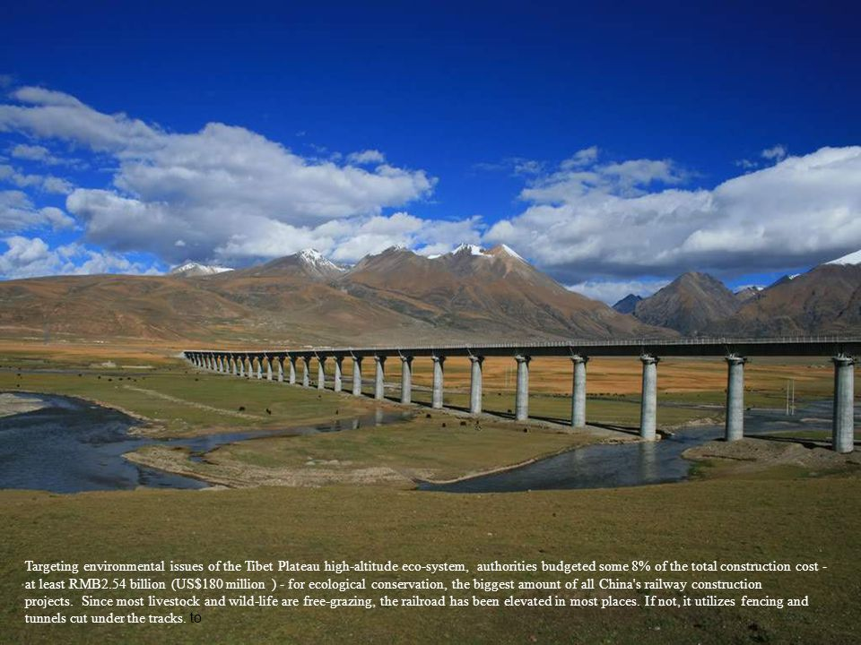 Targeting environmental issues of the Tibet Plateau high-altitude eco-system, authorities budgeted some 8% of the total construction cost - at least R