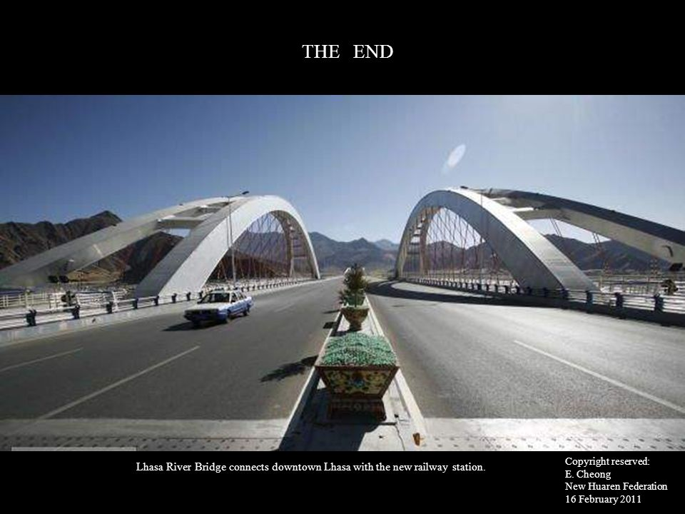 THE END Lhasa River Bridge connects downtown Lhasa with the new railway station.. Copyright reserved: E. Cheong New Huaren Federation 16 February 2011