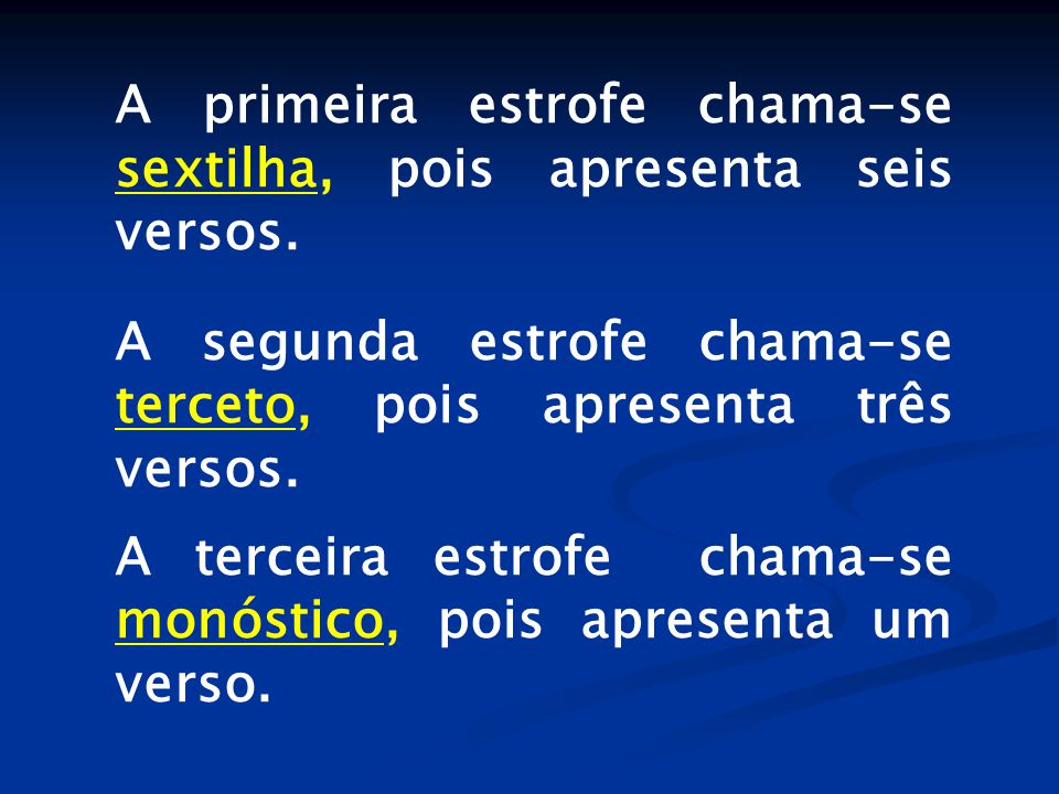 A primeira estrofe chama-se sextilha, pois apresenta seis versos.