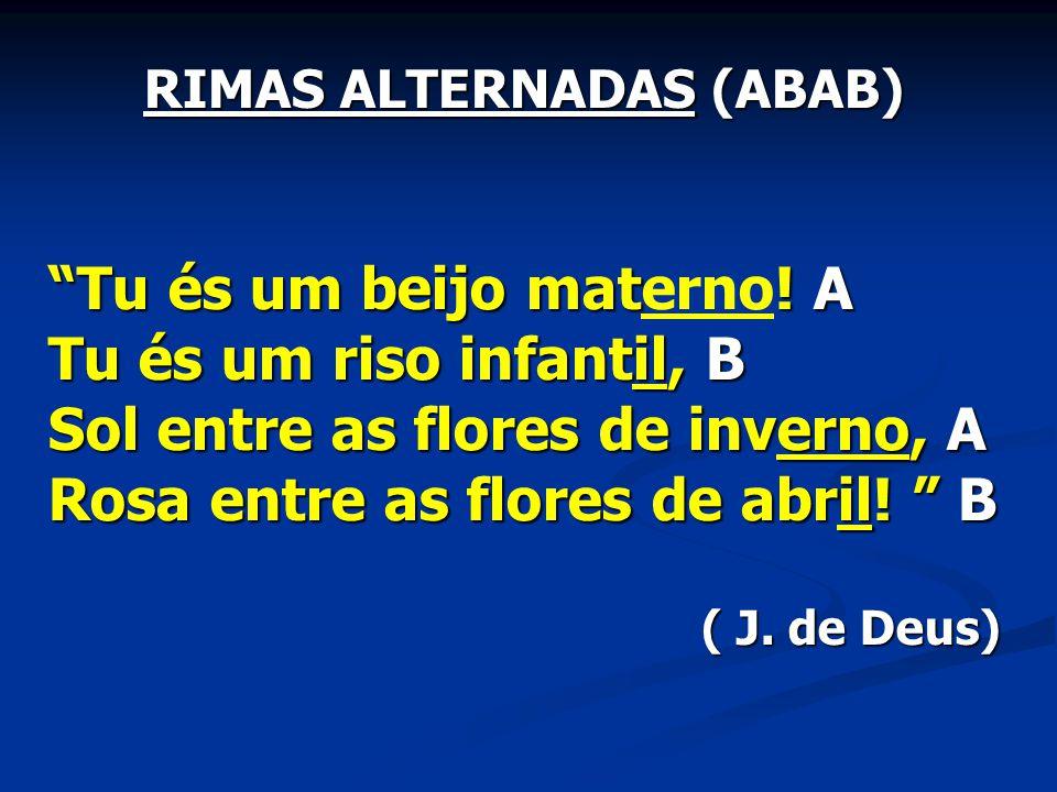 RIMAS ALTERNADAS (ABAB) Tu és um beijo mat. A Tu és um beijo materno.