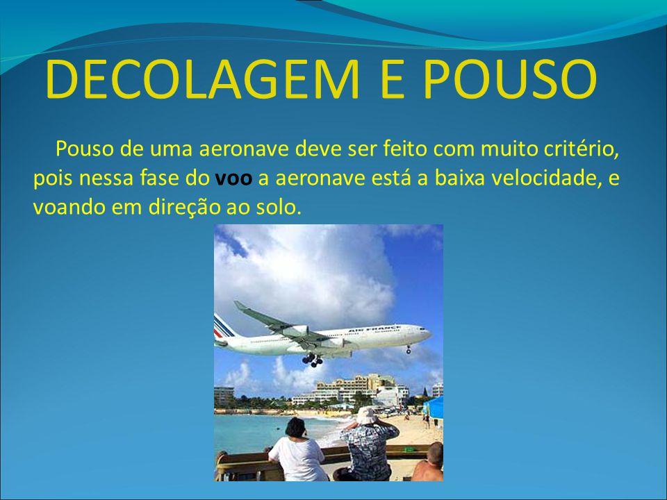 DECOLAGEM E POUSO Pouso de uma aeronave deve ser feito com muito critério, pois nessa fase do voo a aeronave está a baixa velocidade, e voando em dire