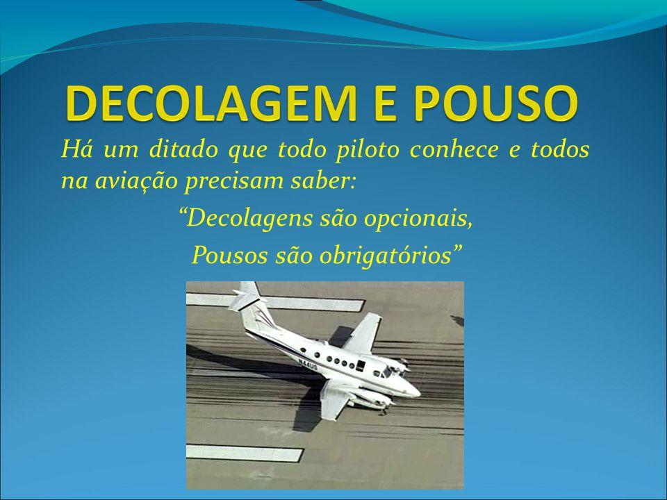 """Há um ditado que todo piloto conhece e todos na aviação precisam saber: """"Decolagens são opcionais, Pousos são obrigatórios"""""""
