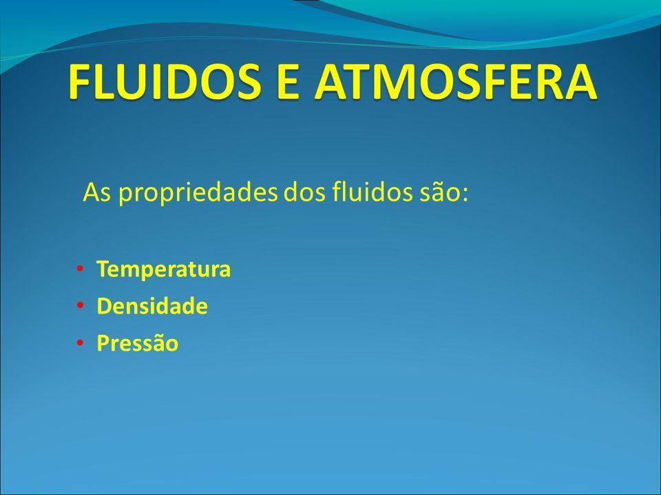 As propriedades dos fluidos são: Temperatura Densidade Pressão