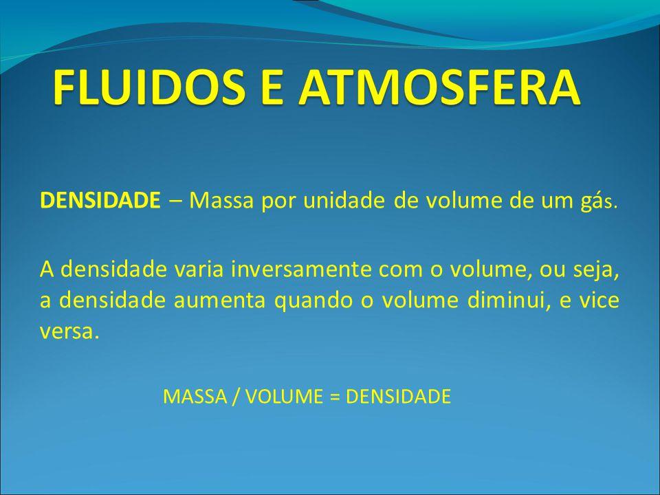 DENSIDADE – Massa por unidade de volume de um gá s. A densidade varia inversamente com o volume, ou seja, a densidade aumenta quando o volume diminui,