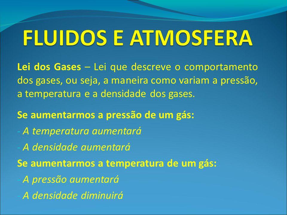 Lei dos Gases – Lei que descreve o comportamento dos gases, ou seja, a maneira como variam a pressão, a temperatura e a densidade dos gases. Se aument
