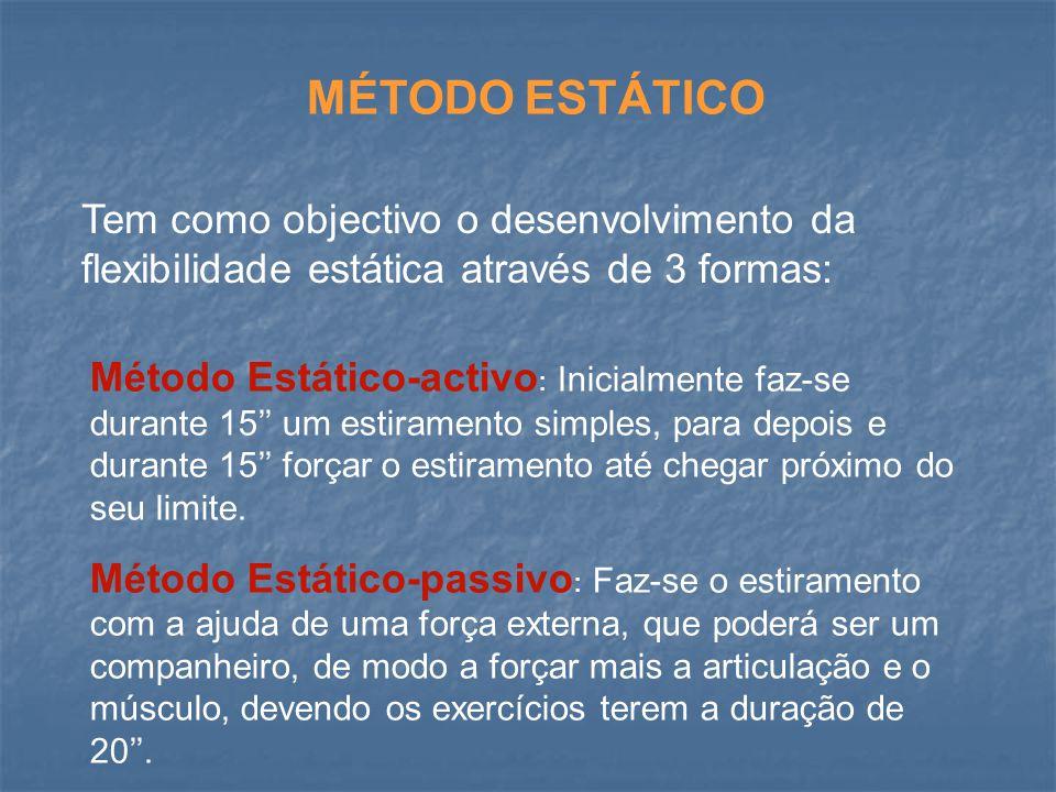 MÉTODO DINÂMICO Tem como objectivo o desenvolvimento da flexibilidade dinâmica, pretendendo-se chegar ao limite articular e do estiramento muscular através de pequenos movimentos (insistências) com uma duração de cerca de 30 .