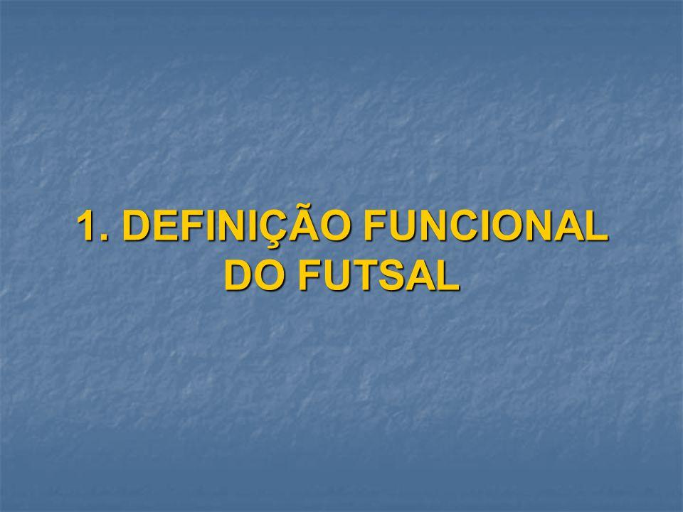 1. DEFINIÇÃO FUNCIONAL DO FUTSAL