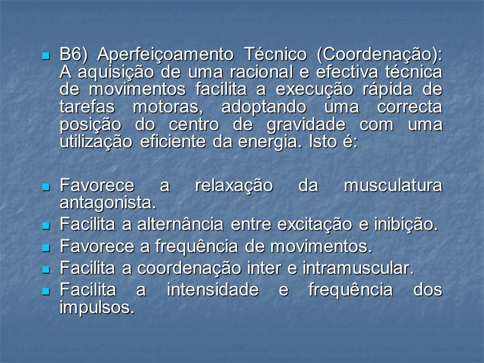 B3) Flexibilidade: Por forma a que não se produza uma redução da capacidade de extensão e relaxação muscular (ou seja, que se mantenha a amplitude gestual) já que se deteriora a cooperação neuromuscular e portanto a coordenação.