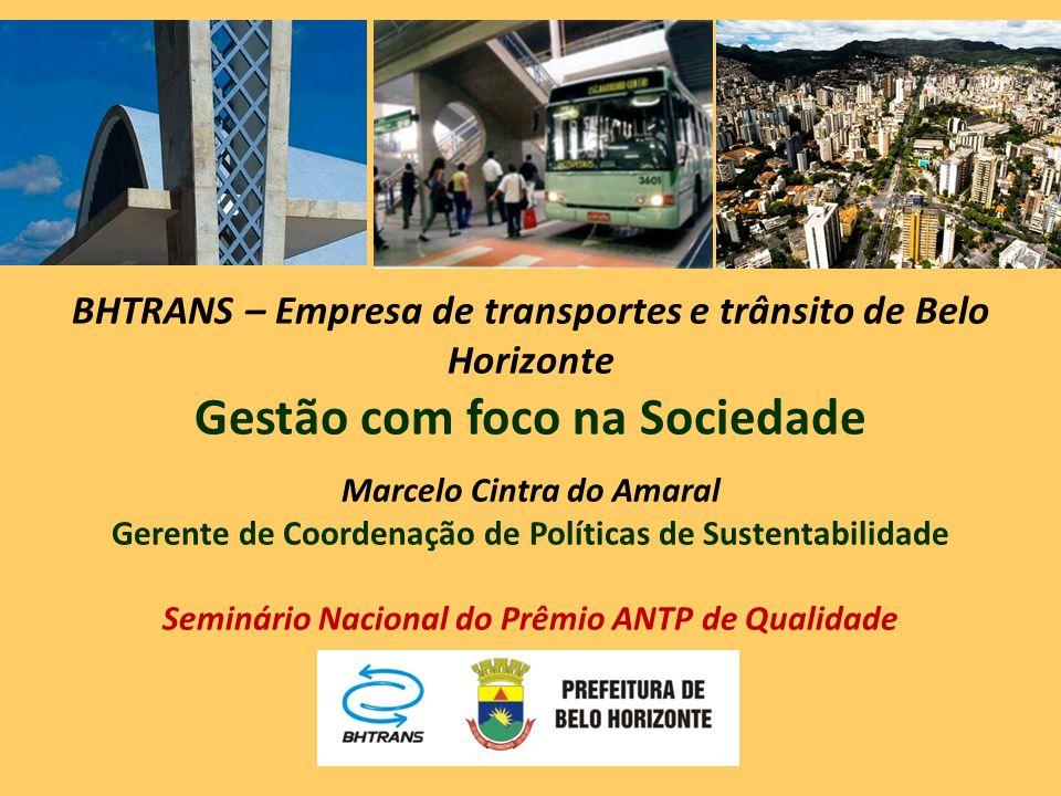 BHTRANS – Empresa de transportes e trânsito de Belo Horizonte Gestão com foco na Sociedade Marcelo Cintra do Amaral Gerente de Coordenação de Política