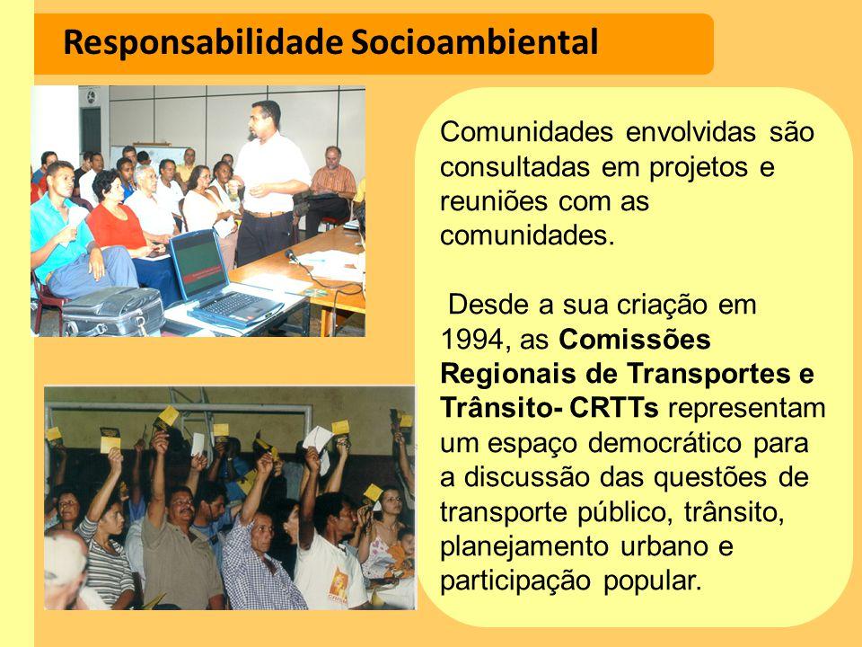Responsabilidade Socioambiental Comunidades envolvidas são consultadas em projetos e reuniões com as comunidades. Desde a sua criação em 1994, as Comi