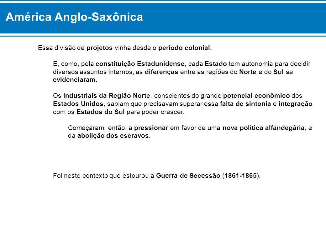 América Anglo-Saxônica Essa divisão de projetos vinha desde o período colonial. E, como, pela constituição Estadunidense, cada Estado tem autonomia pa
