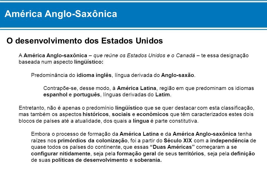 América Anglo-Saxônica O desenvolvimento dos Estados Unidos A América Anglo-saxônica – que reúne os Estados Unidos e o Canadá – te essa designação bas