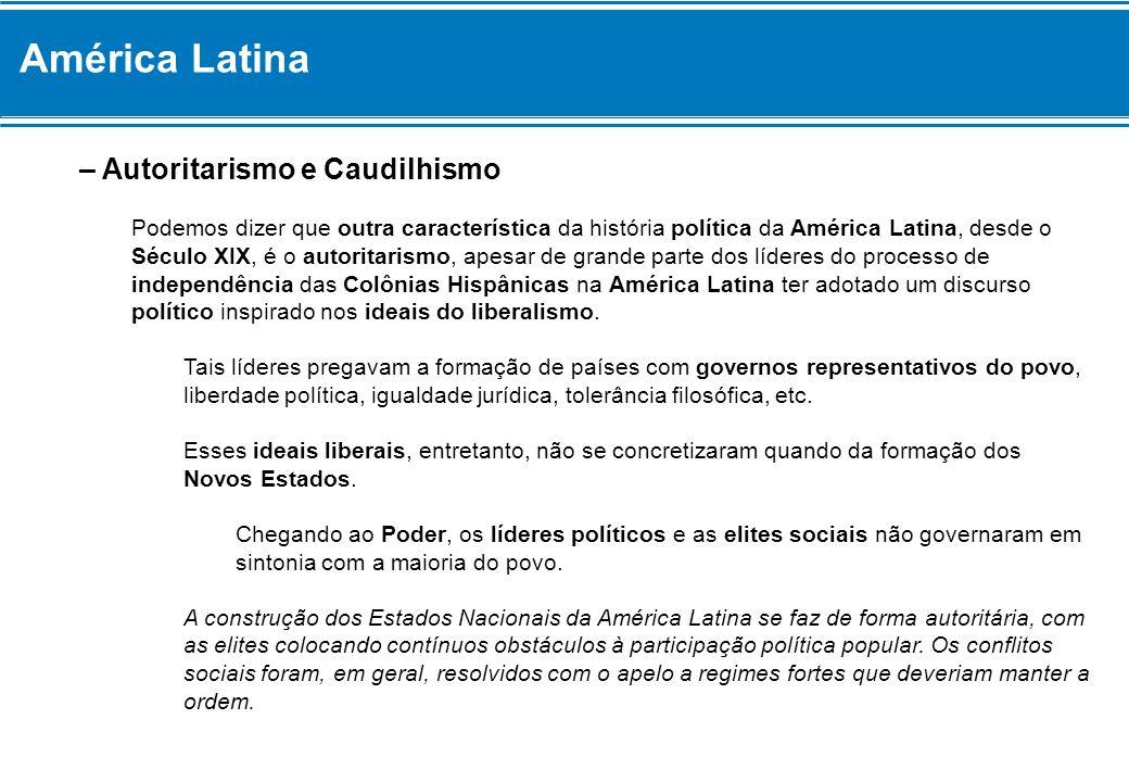 – Autoritarismo e Caudilhismo Podemos dizer que outra característica da história política da América Latina, desde o Século XIX, é o autoritarismo, ap