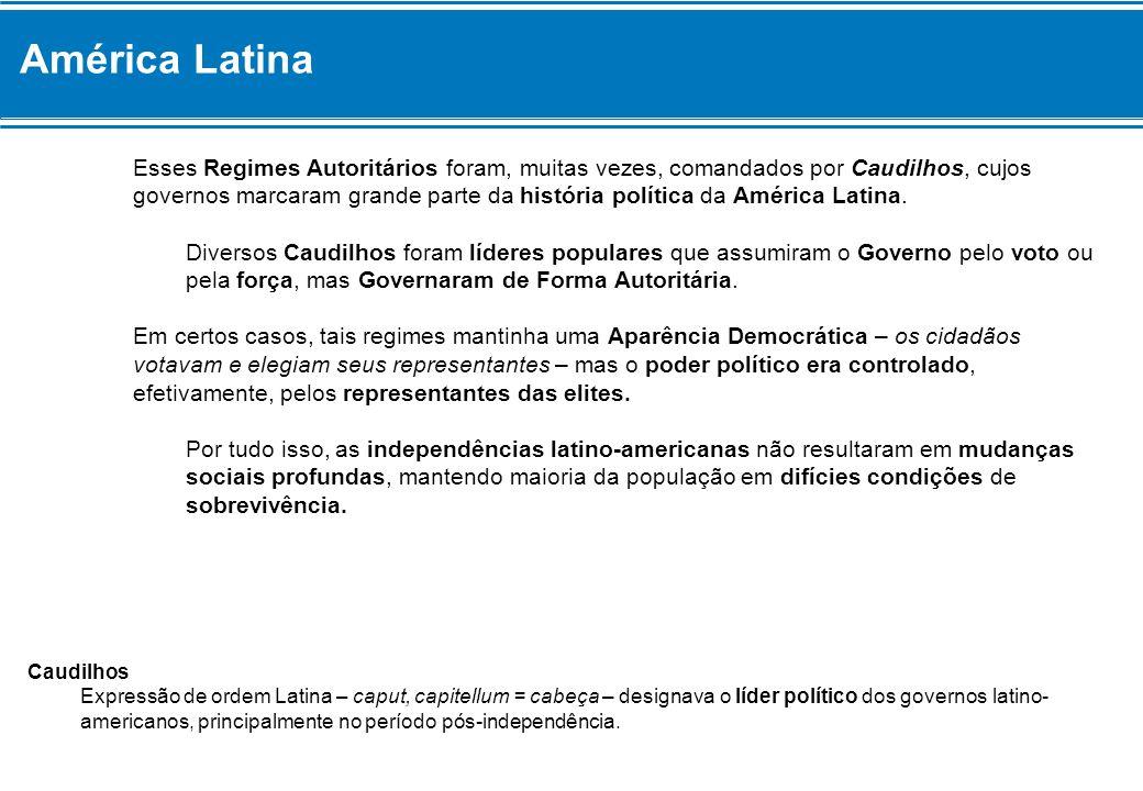 América Latina Esses Regimes Autoritários foram, muitas vezes, comandados por Caudilhos, cujos governos marcaram grande parte da história política da