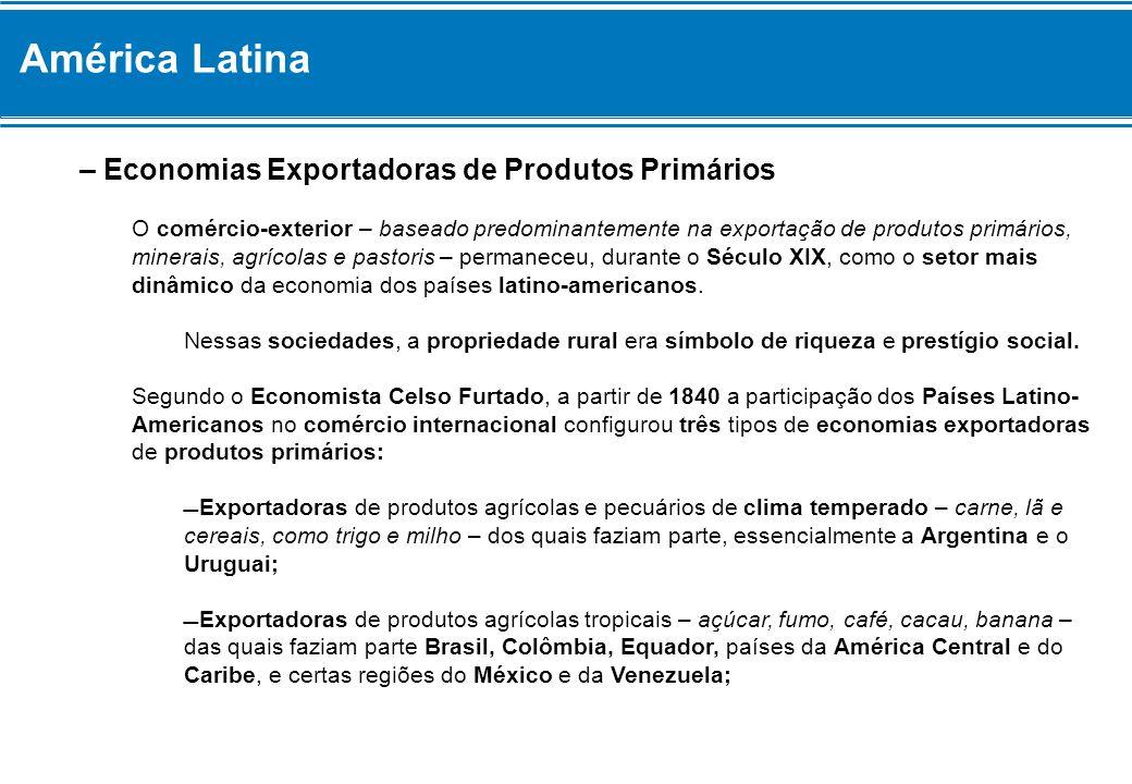 América Latina – Economias Exportadoras de Produtos Primários O comércio-exterior – baseado predominantemente na exportação de produtos primários, min