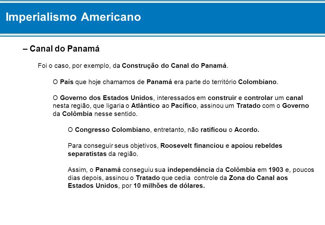– Canal do Panamá Foi o caso, por exemplo, da Construção do Canal do Panamá. O País que hoje chamamos de Panamá era parte do território Colombiano. O