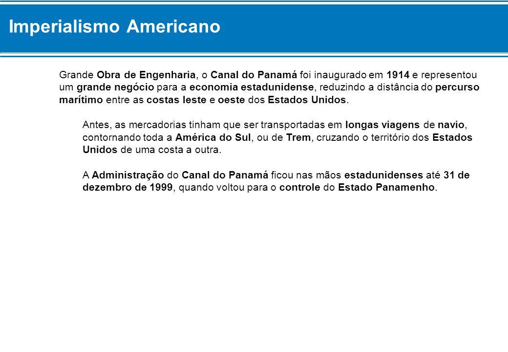 Imperialismo Americano Grande Obra de Engenharia, o Canal do Panamá foi inaugurado em 1914 e representou um grande negócio para a economia estaduniden