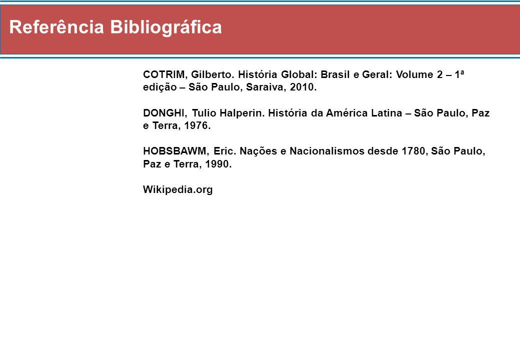 Referência Bibliográfica COTRIM, Gilberto. História Global: Brasil e Geral: Volume 2 – 1ª edição – São Paulo, Saraiva, 2010. DONGHI, Tulio Halperin. H
