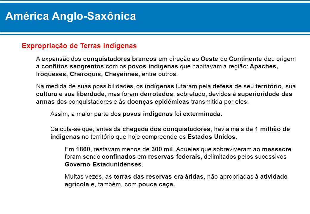 América Anglo-Saxônica Expropriação de Terras Indígenas A expansão dos conquistadores brancos em direção ao Oeste do Continente deu origem a conflitos
