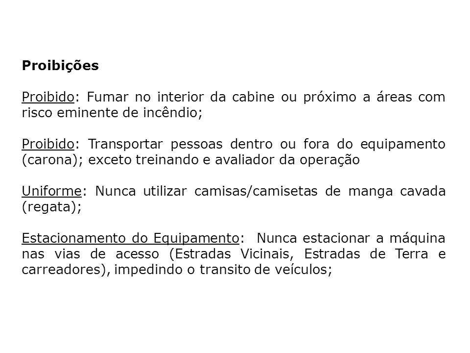 Proibições Proibido: Fumar no interior da cabine ou próximo a áreas com risco eminente de incêndio; Proibido: Transportar pessoas dentro ou fora do eq