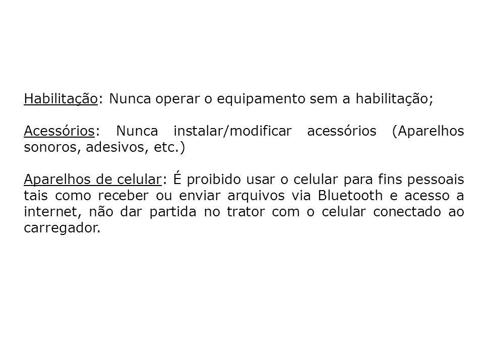 Habilitação: Nunca operar o equipamento sem a habilitação; Acessórios: Nunca instalar/modificar acessórios (Aparelhos sonoros, adesivos, etc.) Aparelh