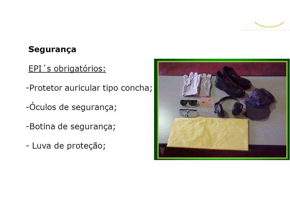 Segurança EPI´s obrigatórios: -Protetor auricular tipo concha; -Óculos de segurança; -Botina de segurança; - Luva de proteção;