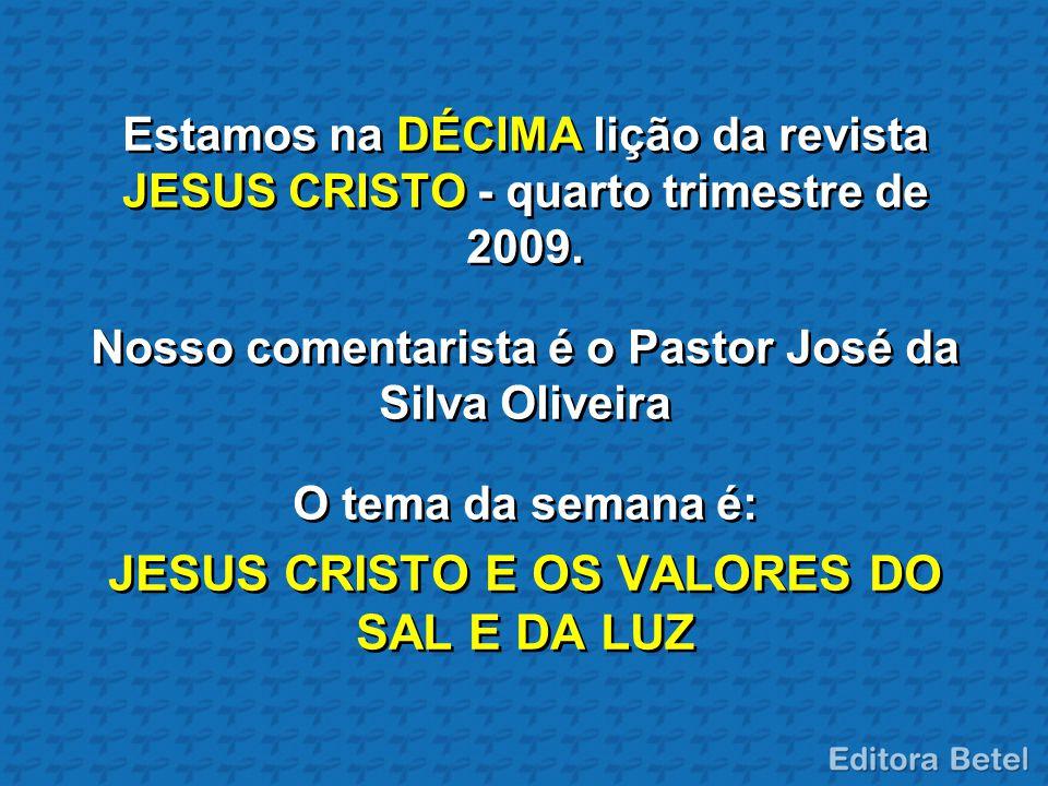 Estamos na DÉCIMA lição da revista JESUS CRISTO - quarto trimestre de 2009. Nosso comentarista é o Pastor José da Silva Oliveira O tema da semana é: J