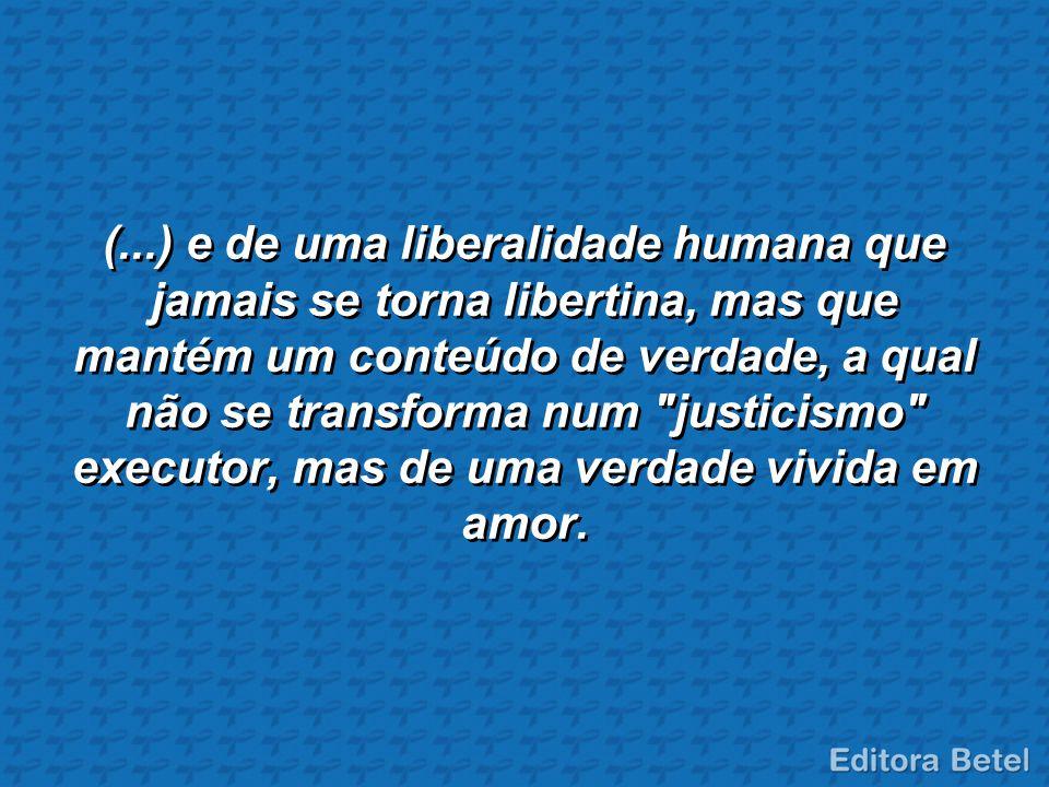 (...) e de uma liberalidade humana que jamais se torna libertina, mas que mantém um conteúdo de verdade, a qual não se transforma num
