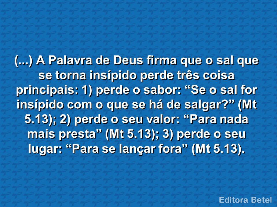 """(...) A Palavra de Deus firma que o sal que se torna insípido perde três coisa principais: 1) perde o sabor: """"Se o sal for insípido com o que se há de"""