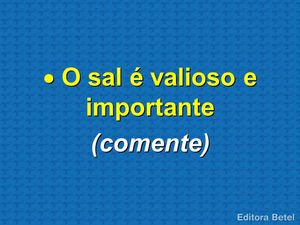  O sal é valioso e importante (comente)