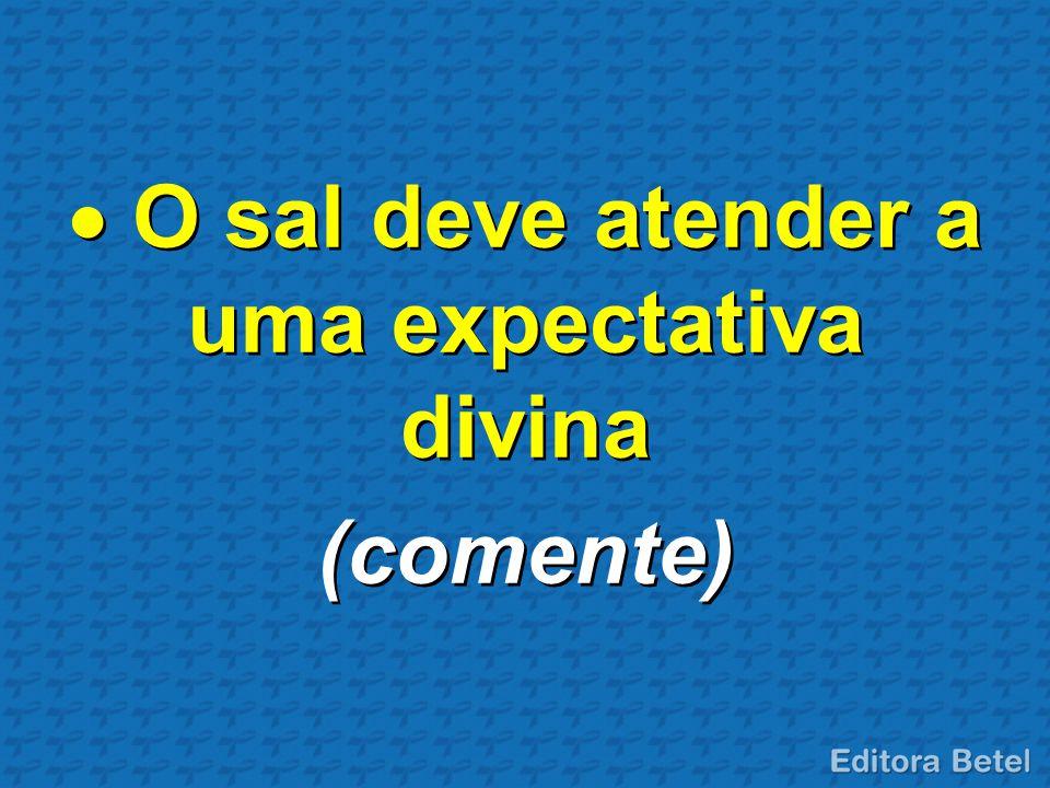  O sal deve atender a uma expectativa divina (comente)