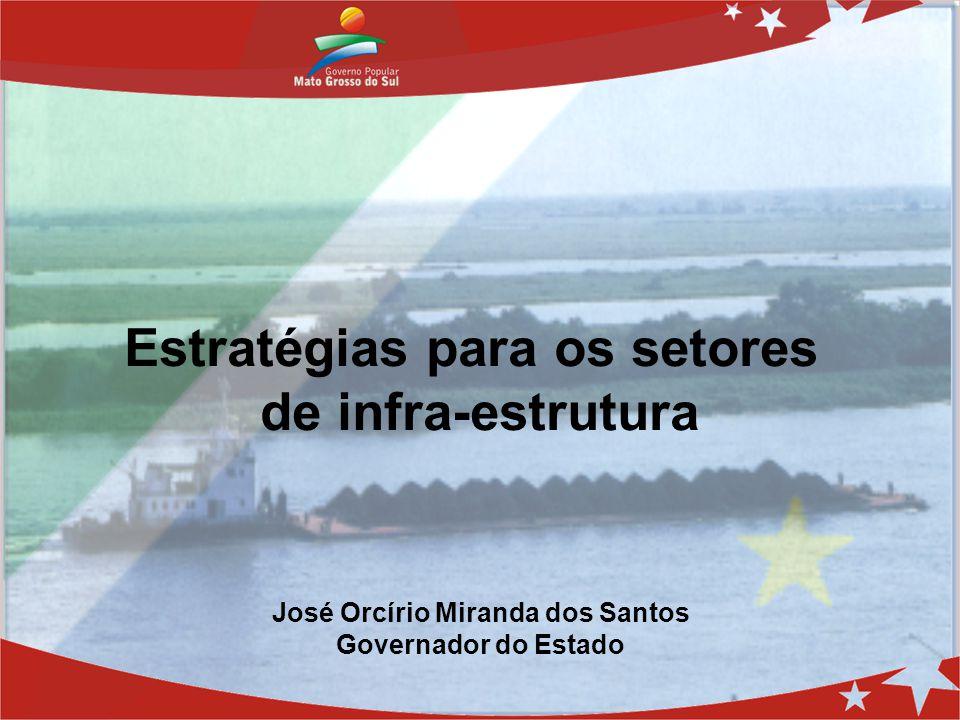 Estratégias para os setores de infra-estrutura José Orcírio Miranda dos Santos Governador do Estado