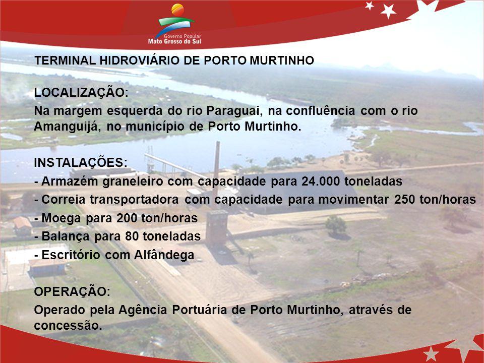 LOCALIZAÇÃO: Na margem esquerda do rio Paraguai, na confluência com o rio Amanguijá, no município de Porto Murtinho. INSTALAÇÕES: - Armazém graneleiro