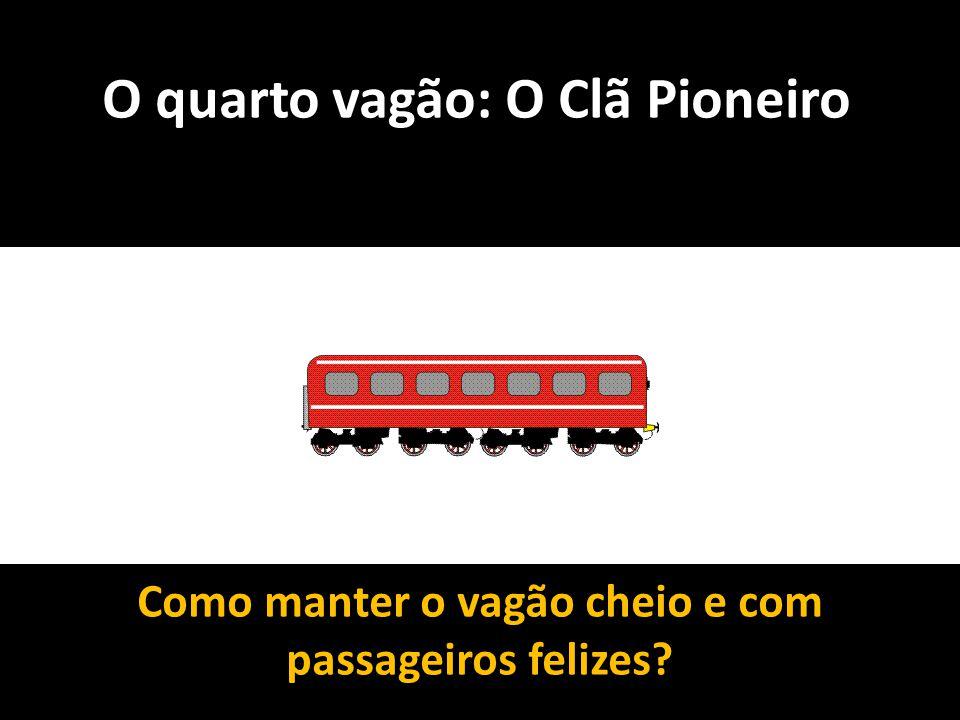 O quarto vagão: O Clã Pioneiro Como manter o vagão cheio e com passageiros felizes?