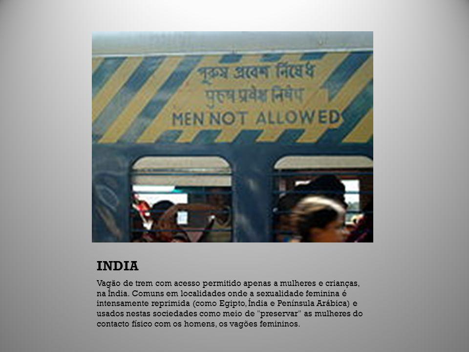 INDIA Vagão de trem com acesso permitido apenas a mulheres e crianças, na Índia. Comuns em localidades onde a sexualidade feminina é intensamente repr
