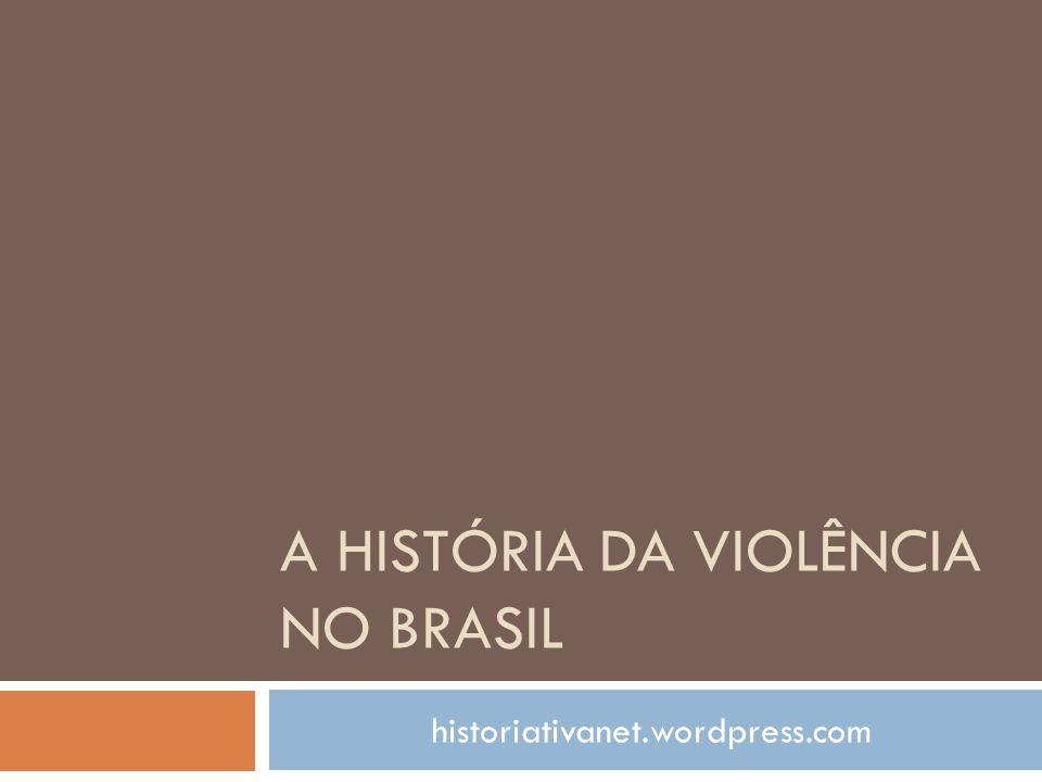A HISTÓRIA DA VIOLÊNCIA NO BRASIL historiativanet.wordpress.com