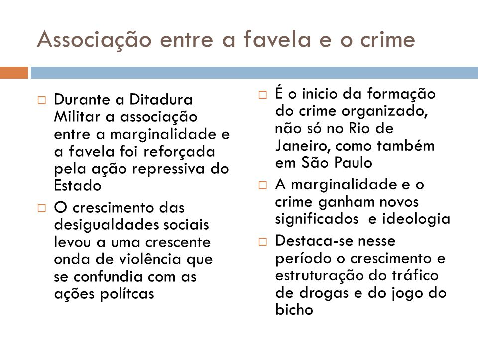 Associação entre a favela e o crime  Durante a Ditadura Militar a associação entre a marginalidade e a favela foi reforçada pela ação repressiva do E