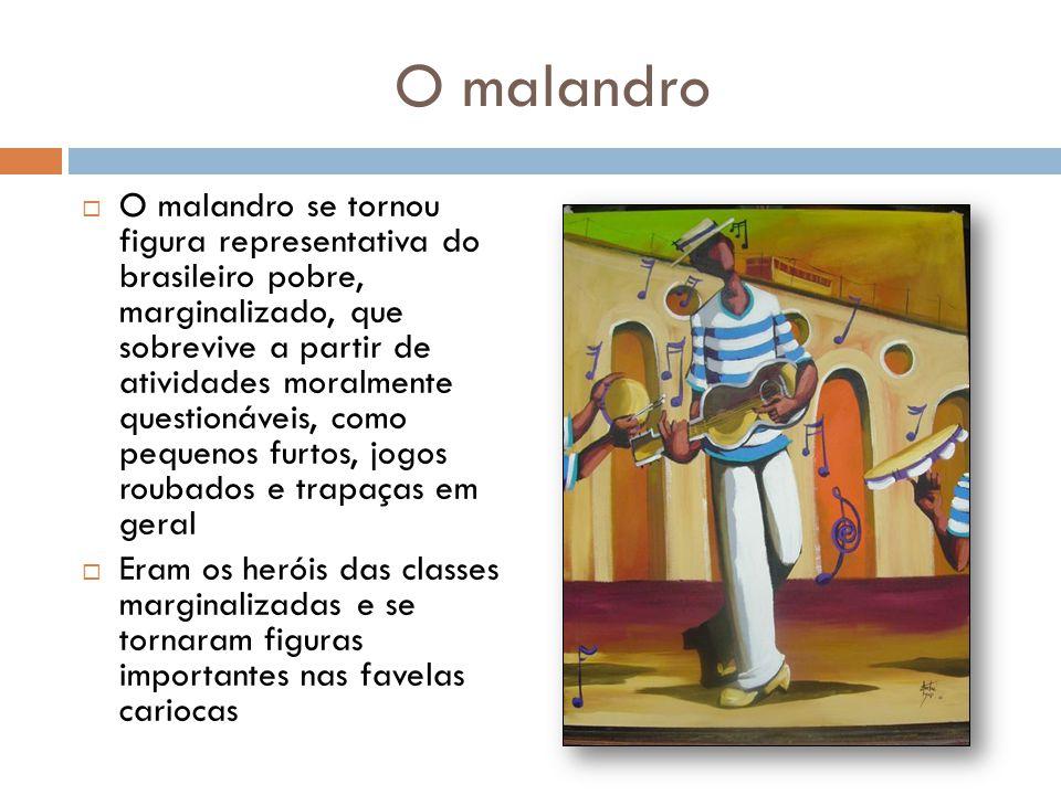 O malandro  O malandro se tornou figura representativa do brasileiro pobre, marginalizado, que sobrevive a partir de atividades moralmente questionáv