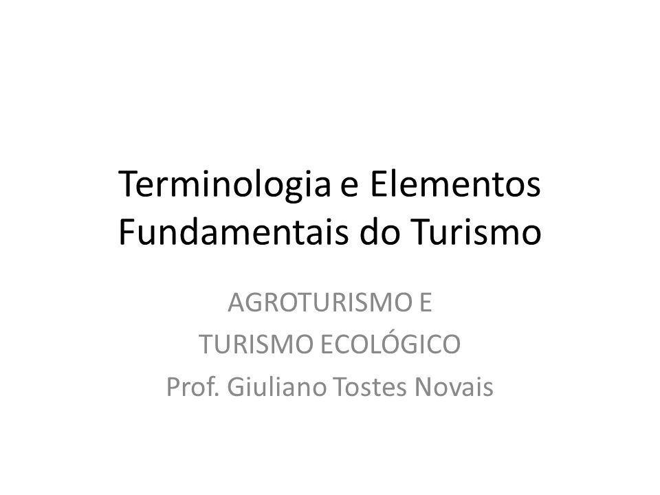 Terminologia e Elementos Fundamentais do Turismo AGROTURISMO E TURISMO ECOLÓGICO Prof. Giuliano Tostes Novais