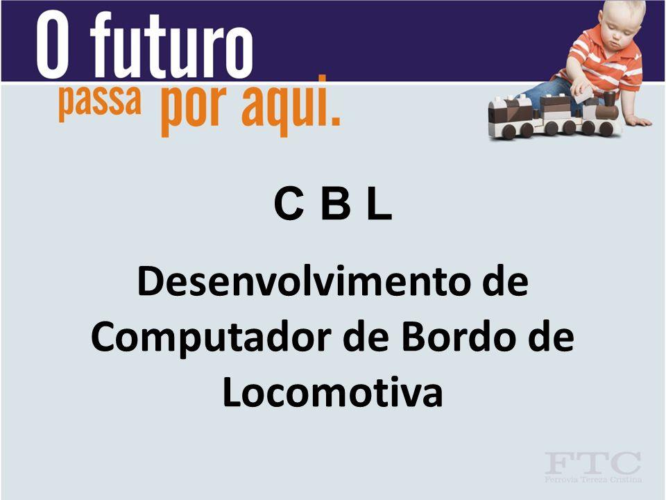 C B L Desenvolvimento de Computador de Bordo de Locomotiva
