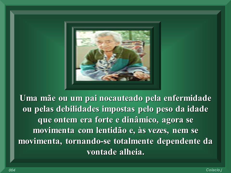 Quem é que já não teve oportunidade de conhecer uma pessoa idosa, enferma, dependente, carente, solitária? Talvez você tenha essa pessoa dentro do seu