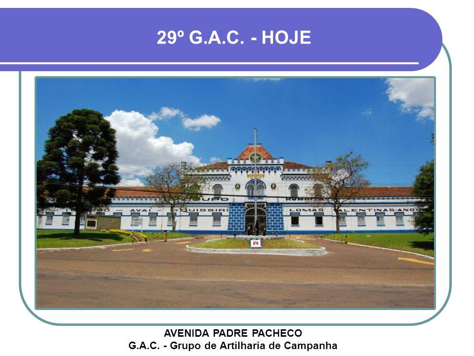 29º G.A.C. - HOJE AVENIDA PADRE PACHECO G.A.C. - Grupo de Artilharia de Campanha