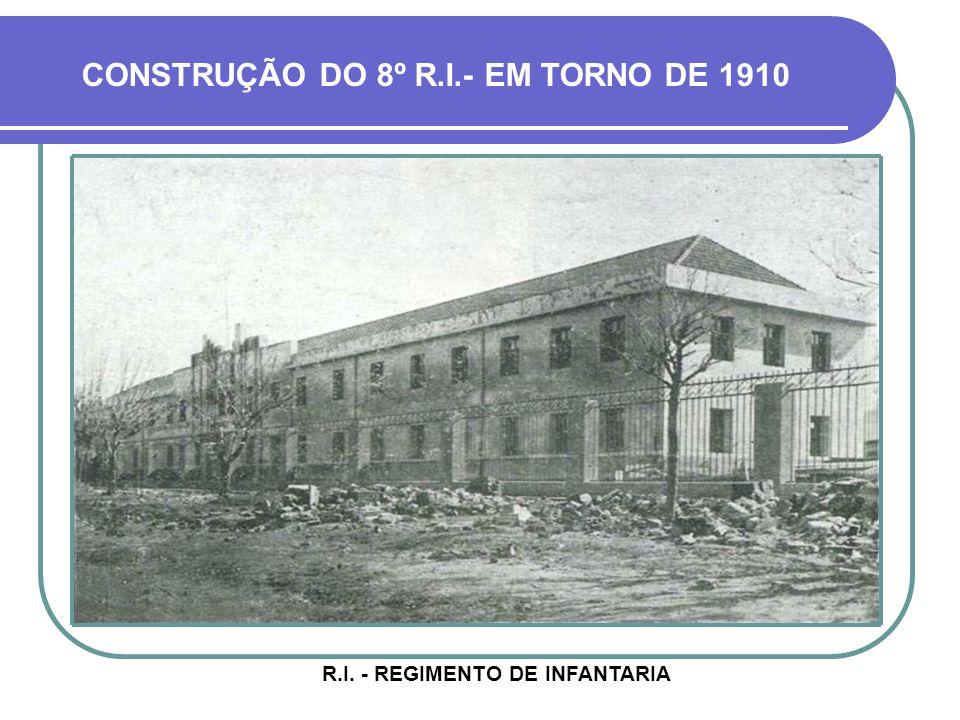 CONSTRUÇÃO DO 8º R.I.- EM TORNO DE 1910 R.I. - REGIMENTO DE INFANTARIA