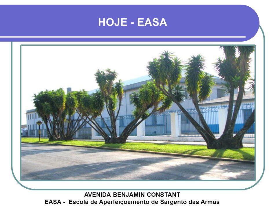 HOJE - EASA AVENIDA BENJAMIN CONSTANT EASA - Escola de Aperfeiçoamento de Sargento das Armas