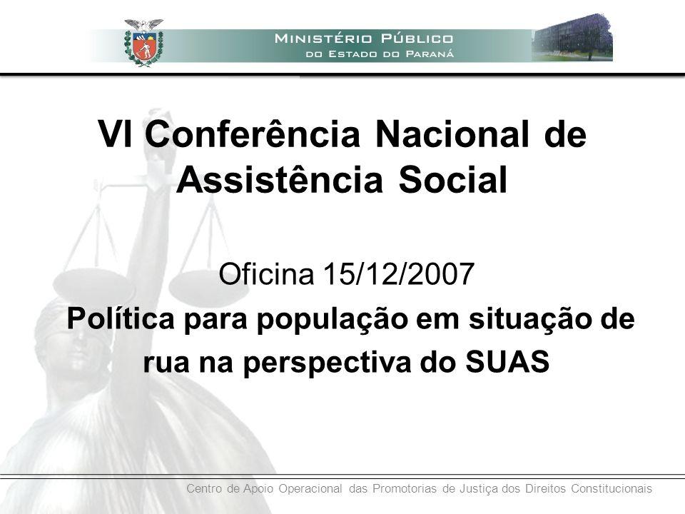Centro de Apoio Operacional das Promotorias de Justiça dos Direitos Constitucionais Oficina 15/12/2007 Política para população em situação de rua na p