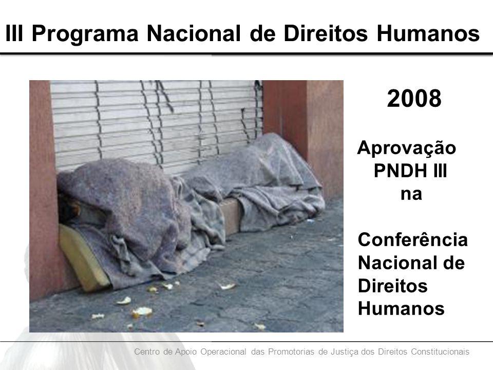 III Programa Nacional de Direitos Humanos 2008 Aprovação PNDH III na Conferência Nacional de Direitos Humanos Centro de Apoio Operacional das Promotor