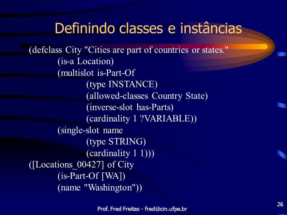 Prof. Fred Freitas - fred@cin.ufpe.br 26 Definindo classes e instâncias (defclass City