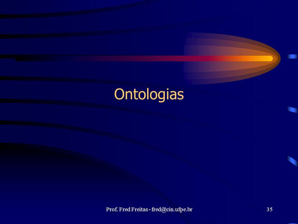 Prof. Fred Freitas - fred@cin.ufpe.br35 Ontologias