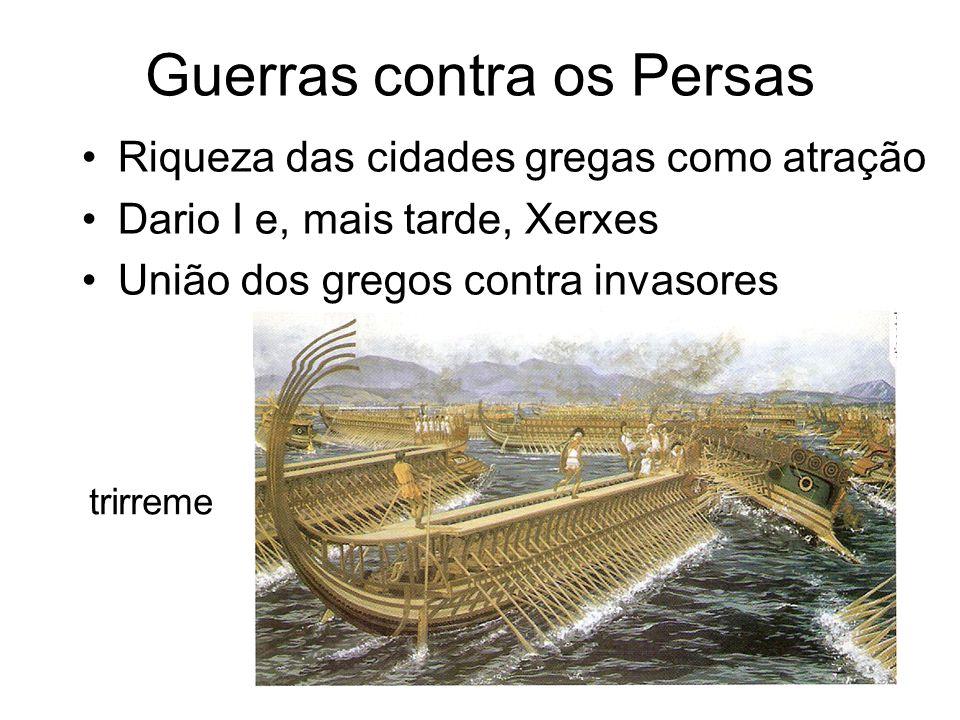 Guerras contra os Persas Riqueza das cidades gregas como atração Dario I e, mais tarde, Xerxes União dos gregos contra invasores trirreme